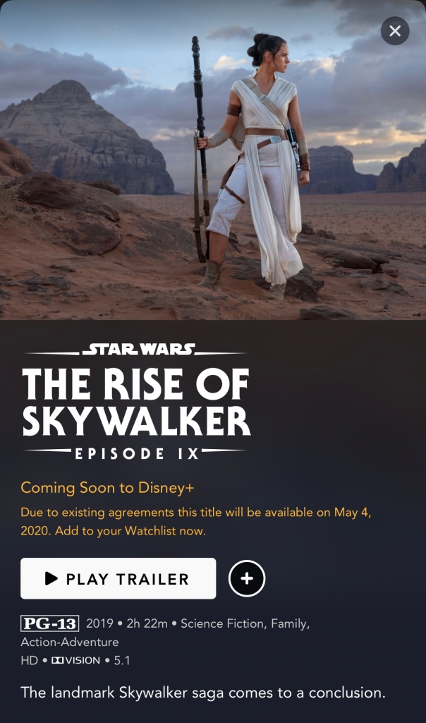 The conclusion to the Skywalker Saga will be released on Disney+ May 4th, as well. The DVD released early to help us stay entertained in quarantine, but now the movie will be available to Disney+ members.